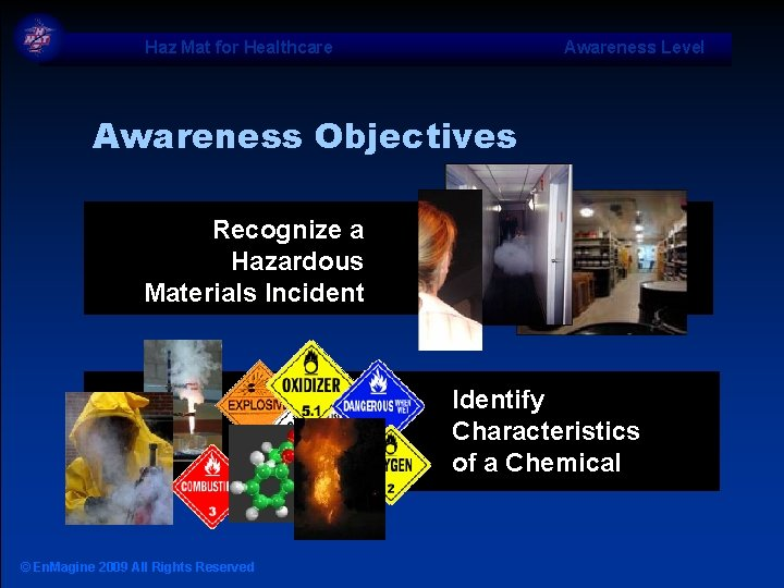 Haz Mat for Healthcare Awareness Level Awareness Objectives Recognize a Hazardous Materials Incident Identify