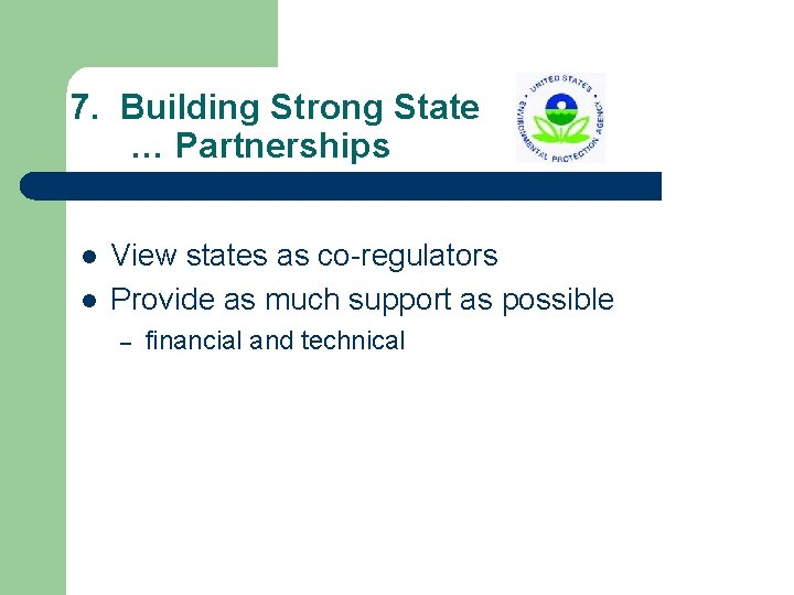 7. Building Strong State … Partnerships l l View states as co-regulators Provide as