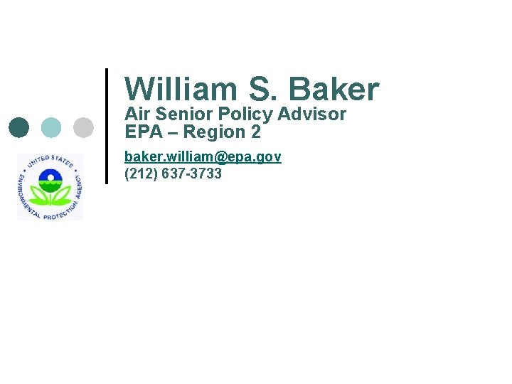 William S. Baker Air Senior Policy Advisor EPA – Region 2 baker. william@epa. gov