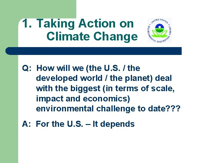 1. Taking Action on Climate Change Q: How will we (the U. S. /