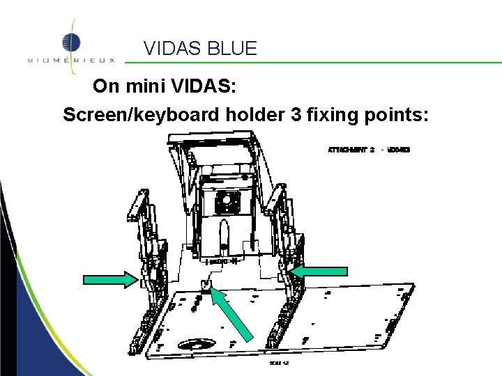 VIDAS BLUE On mini VIDAS: Screen/keyboard holder 3 fixing points: