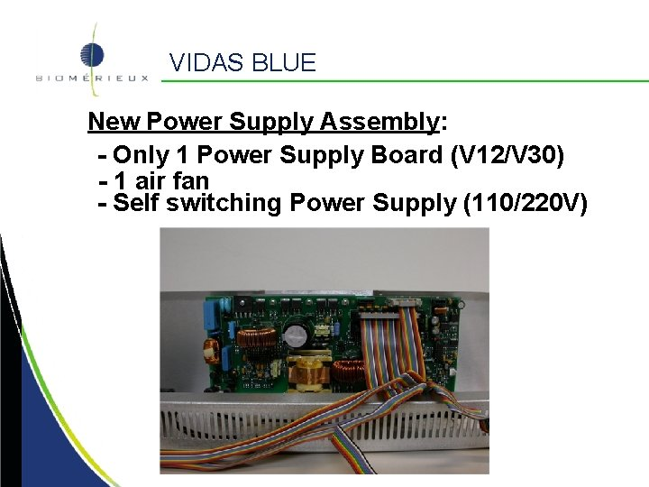 VIDAS BLUE New Power Supply Assembly: - Only 1 Power Supply Board (V 12/V