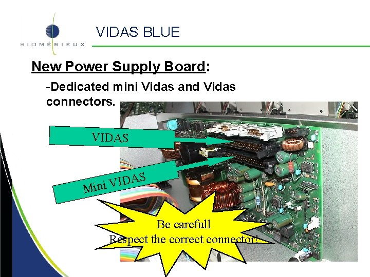 VIDAS BLUE New Power Supply Board: -Dedicated mini Vidas and Vidas connectors. VIDAS S