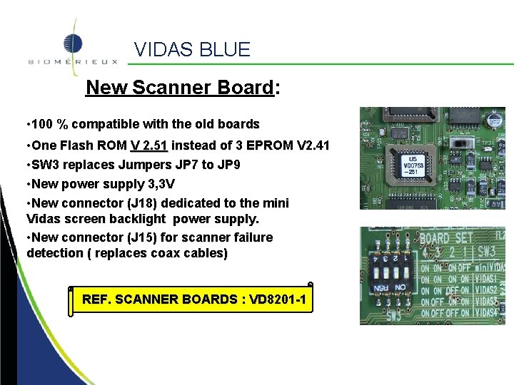 VIDAS BLUE New Scanner Board: • 100 % compatible with the old boards •