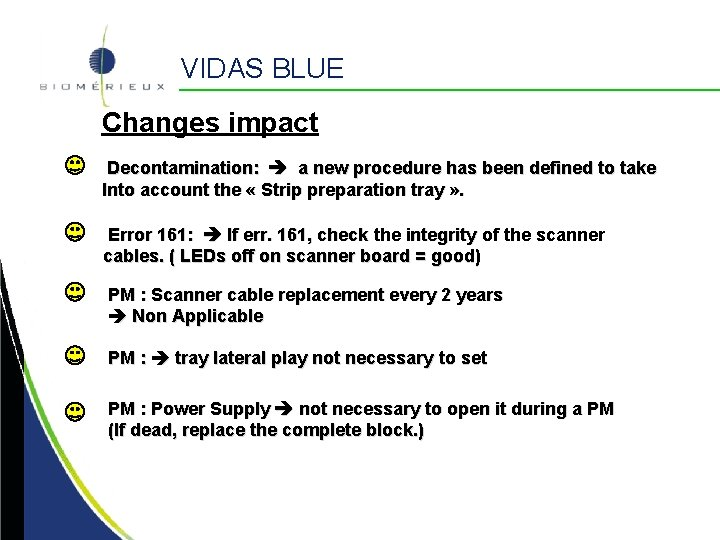 VIDAS BLUE Changes impact Decontamination: a new procedure has been defined to take Into