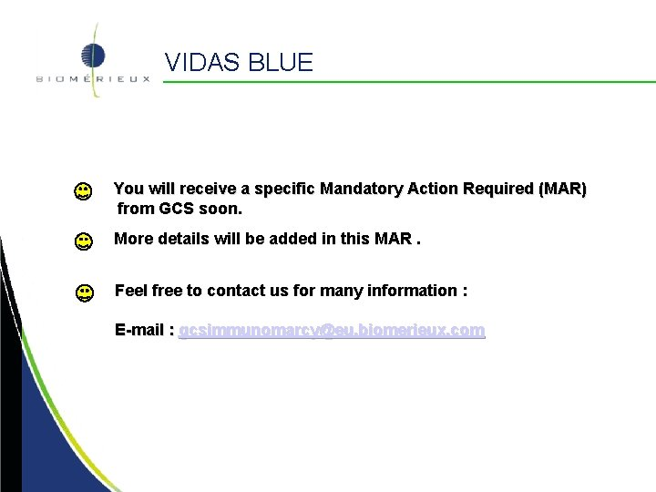 VIDAS BLUE You will receive a specific Mandatory Action Required (MAR) from GCS soon.