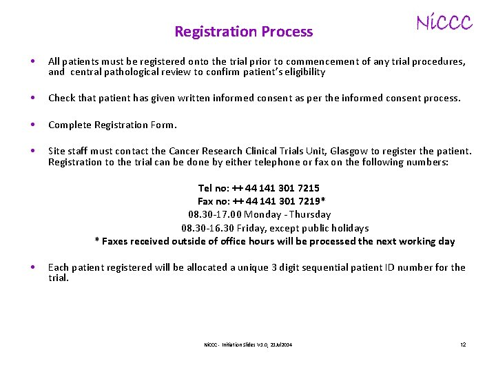 Registration Process • All patients must be registered onto the trial prior to commencement