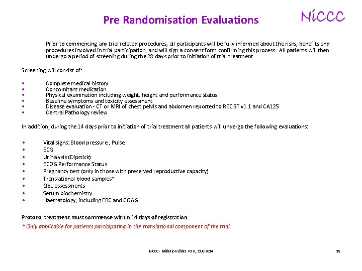 Pre Randomisation Evaluations Prior to commencing any trial related procedures, all participants will be