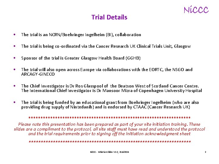 Trial Details • The trial is an NCRN/Boehringer Ingelheim (BI), collaboration • The trial