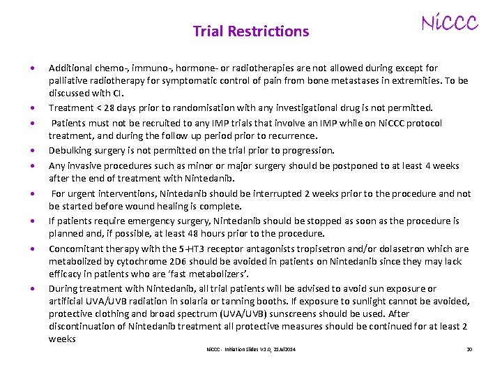 Trial Restrictions • • • Additional chemo-, immuno-, hormone- or radiotherapies are not allowed