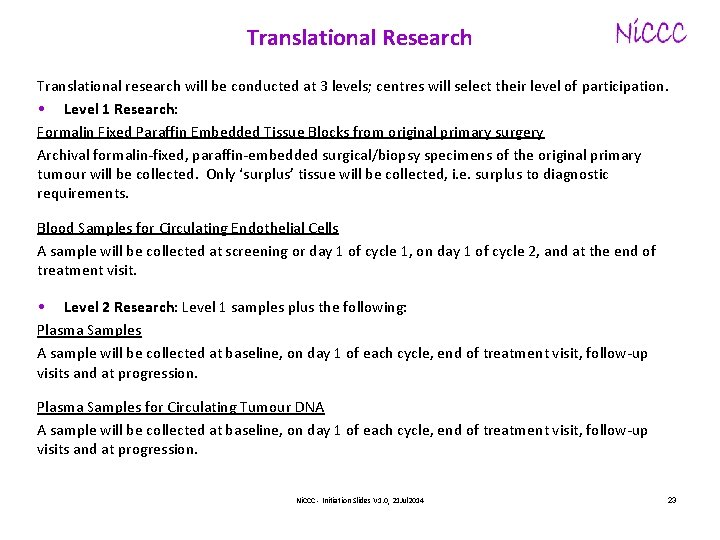 Translational Research Translational research will be conducted at 3 levels; centres will select their