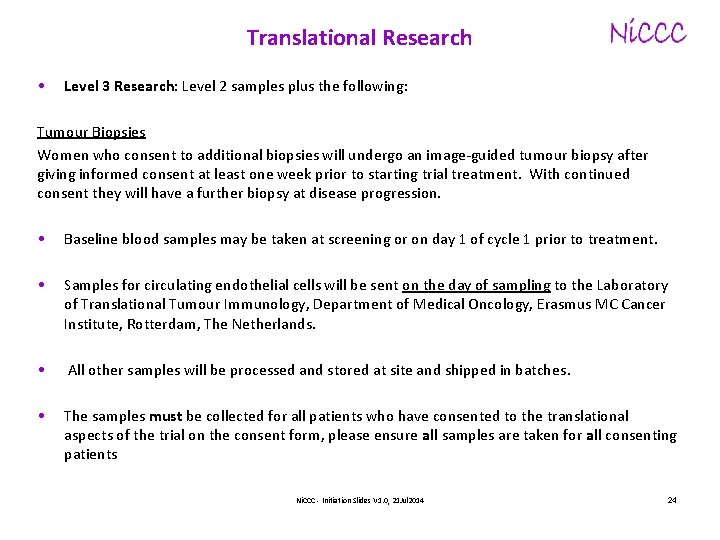 Translational Research • Level 3 Research: Level 2 samples plus the following: Tumour Biopsies