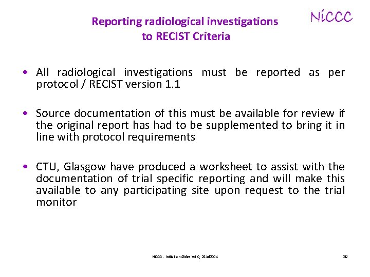 Reporting radiological investigations to RECIST Criteria • All radiological investigations must be reported as