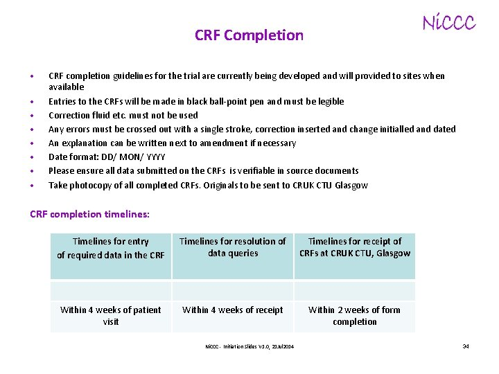 CRF Completion • • CRF completion guidelines for the trial are currently being developed