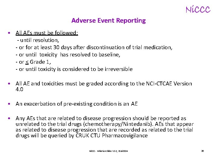 Adverse Event Reporting • All AEs must be followed: - until resolution, - or