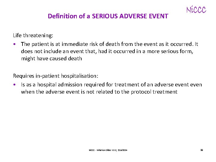 Definition of a SERIOUS ADVERSE EVENT Life threatening: • The patient is at immediate