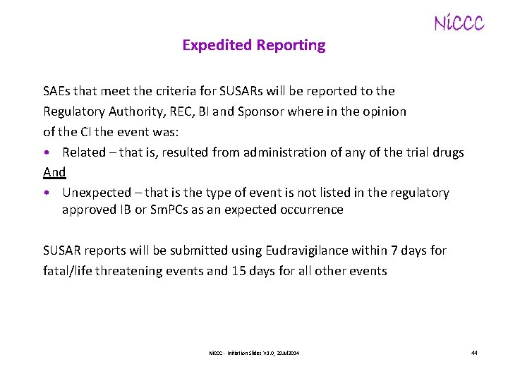 Expedited Reporting SAEs that meet the criteria for SUSARs will be reported to the