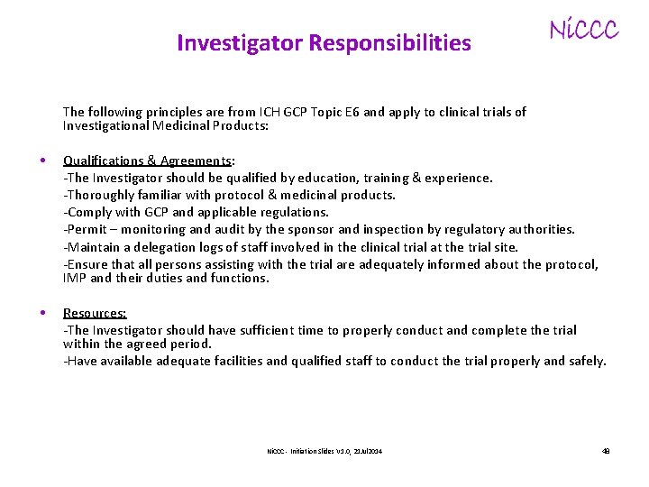Investigator Responsibilities The following principles are from ICH GCP Topic E 6 and apply