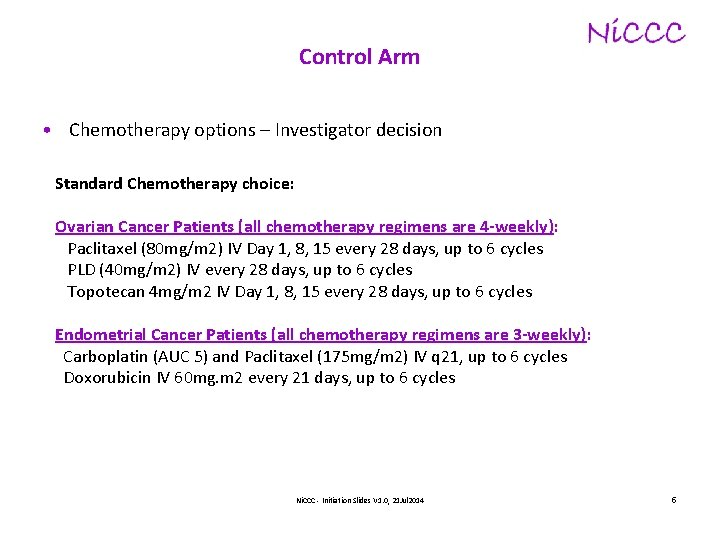 Control Arm • Chemotherapy options – Investigator decision Standard Chemotherapy choice: Ovarian Cancer Patients