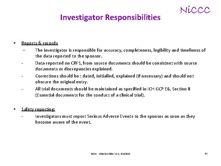 Investigator Responsibilities • Reports & records – The investigator is responsible for accuracy, completeness,