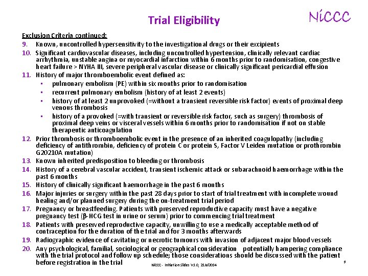 Trial Eligibility Exclusion Criteria continued: 9. Known, uncontrolled hypersensitivity to the investigational drugs or