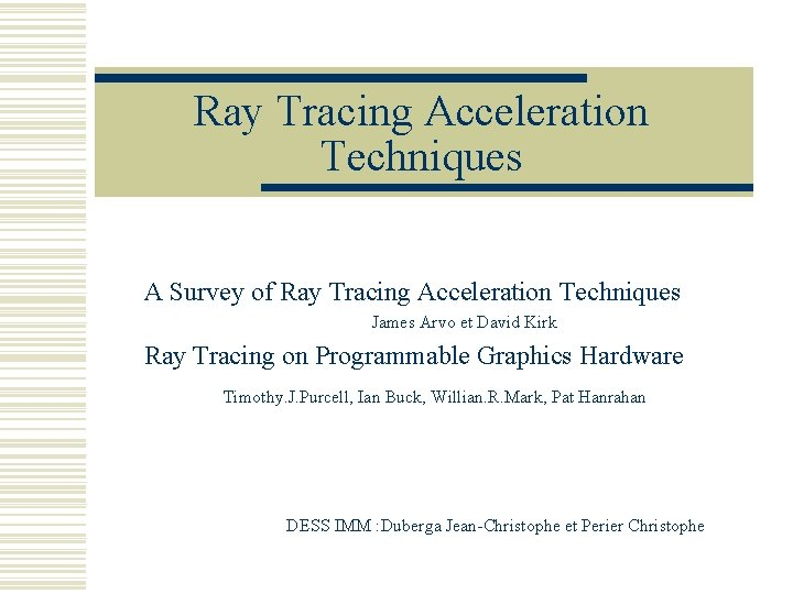 Ray Tracing Acceleration Techniques A Survey of Ray Tracing Acceleration Techniques James Arvo et