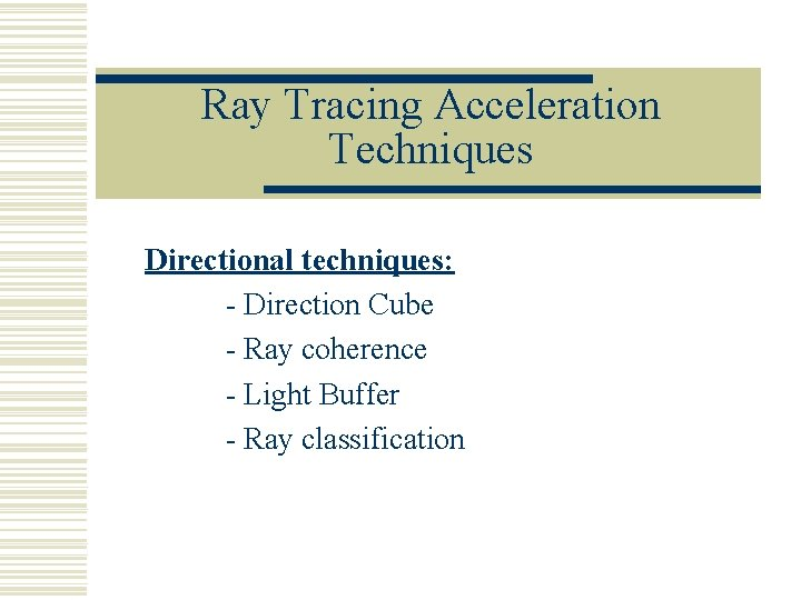 Ray Tracing Acceleration Techniques Directional techniques: - Direction Cube - Ray coherence - Light