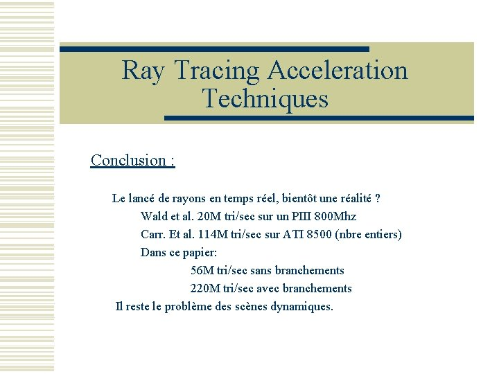 Ray Tracing Acceleration Techniques Conclusion : Le lancé de rayons en temps réel, bientôt