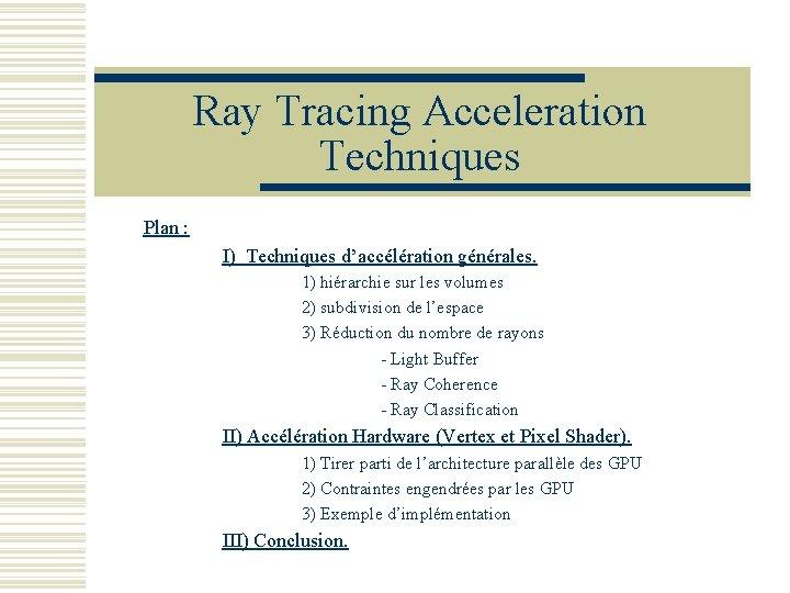 Ray Tracing Acceleration Techniques Plan : I) Techniques d'accélération générales. 1) hiérarchie sur les
