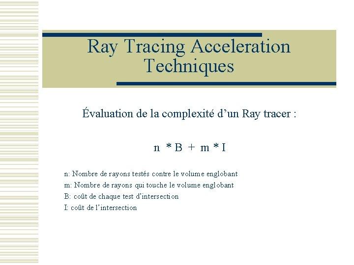 Ray Tracing Acceleration Techniques Évaluation de la complexité d'un Ray tracer : n *B