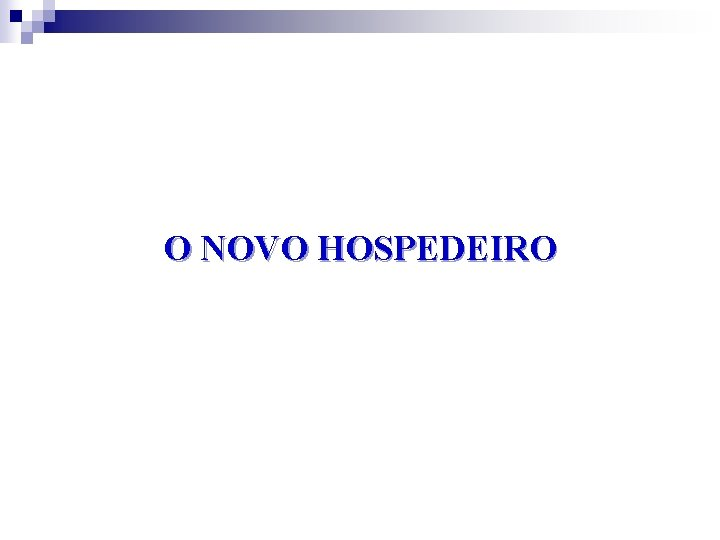 O NOVO HOSPEDEIRO