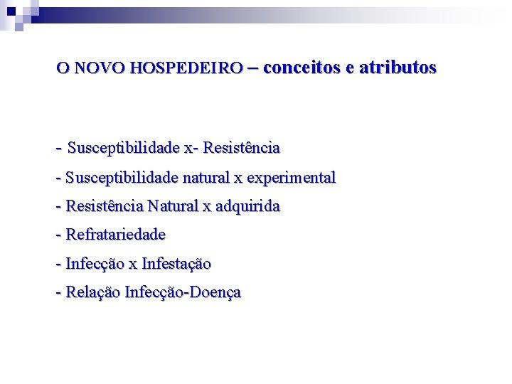 O NOVO HOSPEDEIRO – conceitos e atributos - Susceptibilidade x- Resistência - Susceptibilidade natural