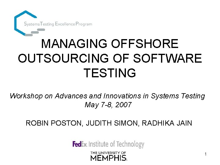 MANAGING OFFSHORE OUTSOURCING OF SOFTWARE TESTING Workshop on Advances and Innovations in Systems Testing