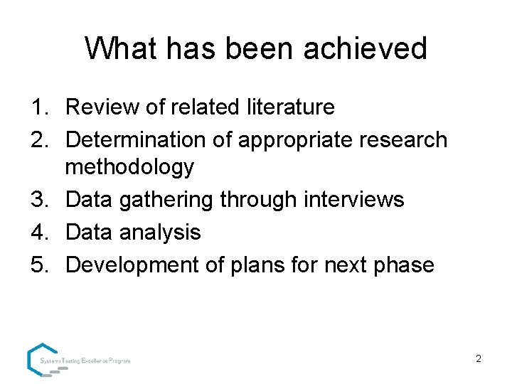 What has been achieved 1. Review of related literature 2. Determination of appropriate research