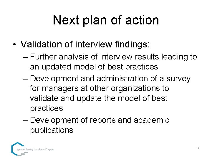 Next plan of action • Validation of interview findings: – Further analysis of interview