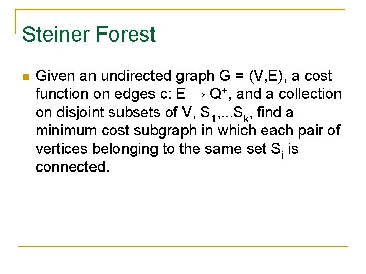 Steiner Forest Given an undirected graph G = (V, E), a cost function on