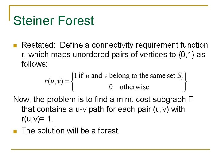 Steiner Forest Restated: Define a connectivity requirement function r, which maps unordered pairs of