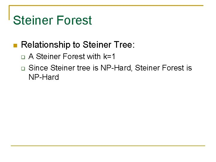 Steiner Forest Relationship to Steiner Tree: A Steiner Forest with k=1 Since Steiner tree