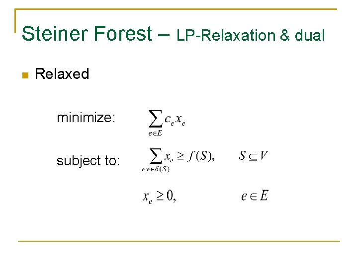 Steiner Forest – LP-Relaxation & dual Relaxed minimize: subject to: