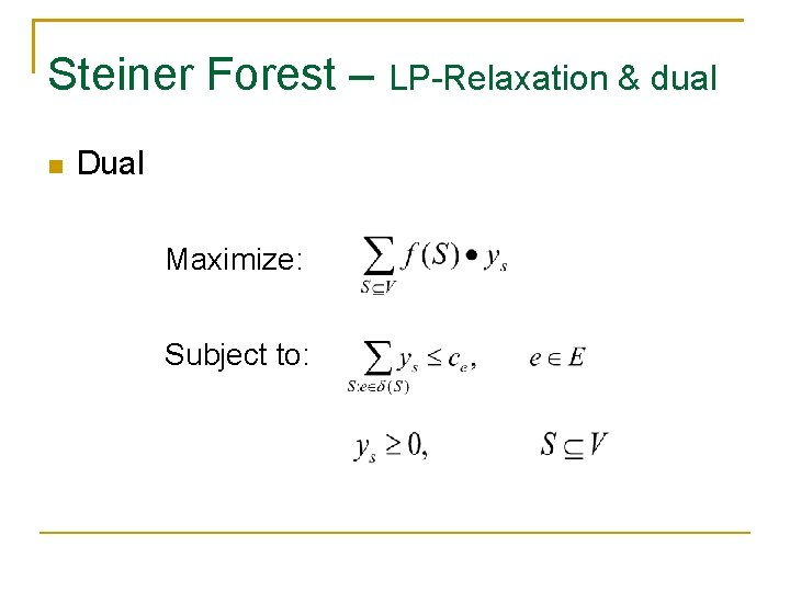 Steiner Forest – LP-Relaxation & dual Dual Maximize: Subject to: