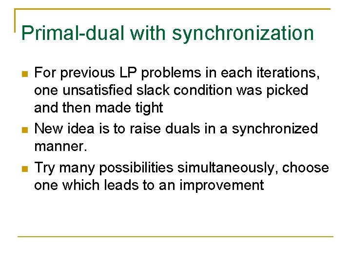 Primal-dual with synchronization For previous LP problems in each iterations, one unsatisfied slack condition