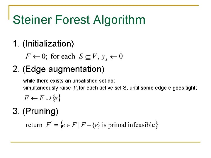 Steiner Forest Algorithm 1. (Initialization) 2. (Edge augmentation) while there exists an unsatisfied set