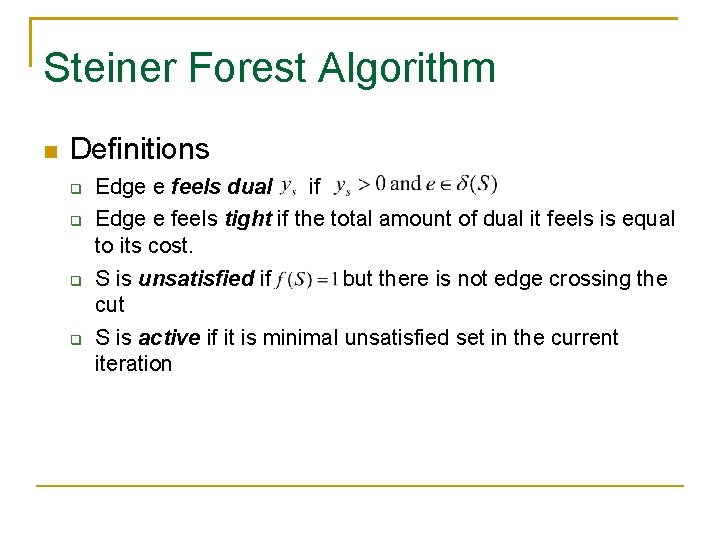 Steiner Forest Algorithm Definitions Edge e feels dual if Edge e feels tight if