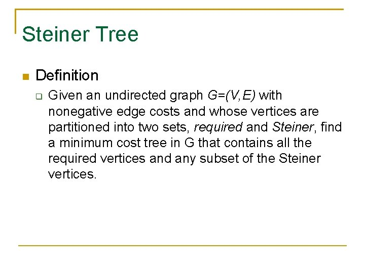 Steiner Tree Definition Given an undirected graph G=(V, E) with nonegative edge costs and