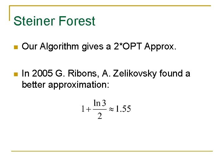Steiner Forest Our Algorithm gives a 2*OPT Approx. In 2005 G. Ribons, A. Zelikovsky