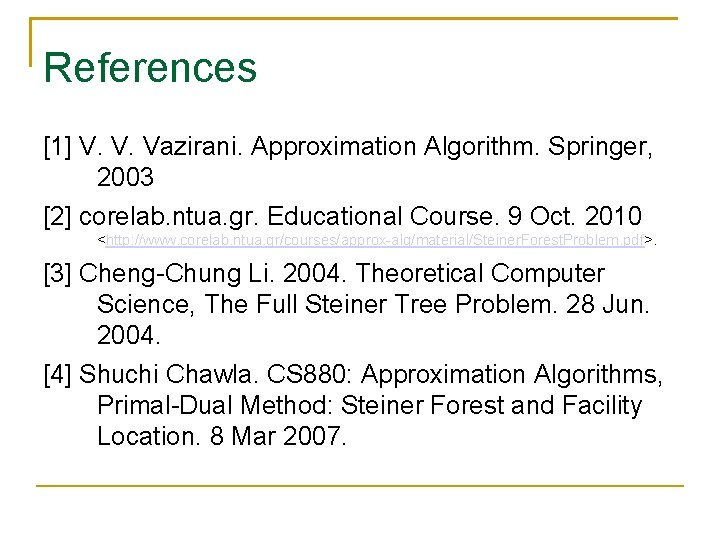 References [1] V. V. Vazirani. Approximation Algorithm. Springer, 2003 [2] corelab. ntua. gr. Educational