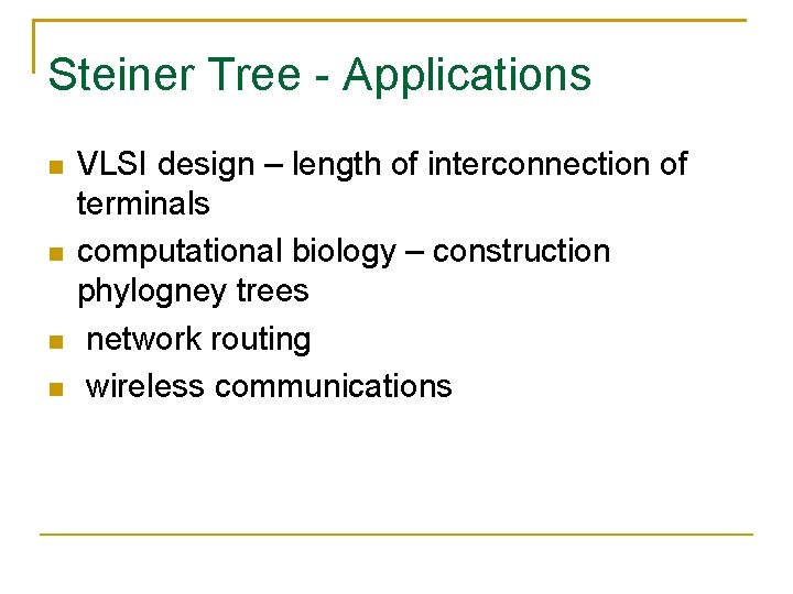 Steiner Tree - Applications VLSI design – length of interconnection of terminals computational biology