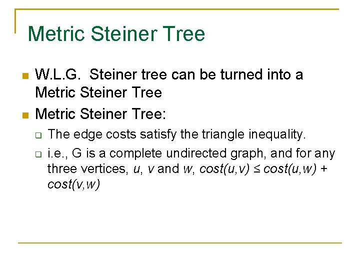 Metric Steiner Tree W. L. G. Steiner tree can be turned into a Metric