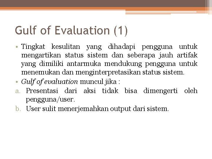 Gulf of Evaluation (1) • Tingkat kesulitan yang dihadapi pengguna untuk mengartikan status sistem