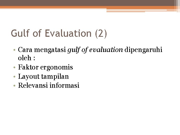Gulf of Evaluation (2) • Cara mengatasi gulf of evaluation dipengaruhi oleh : •